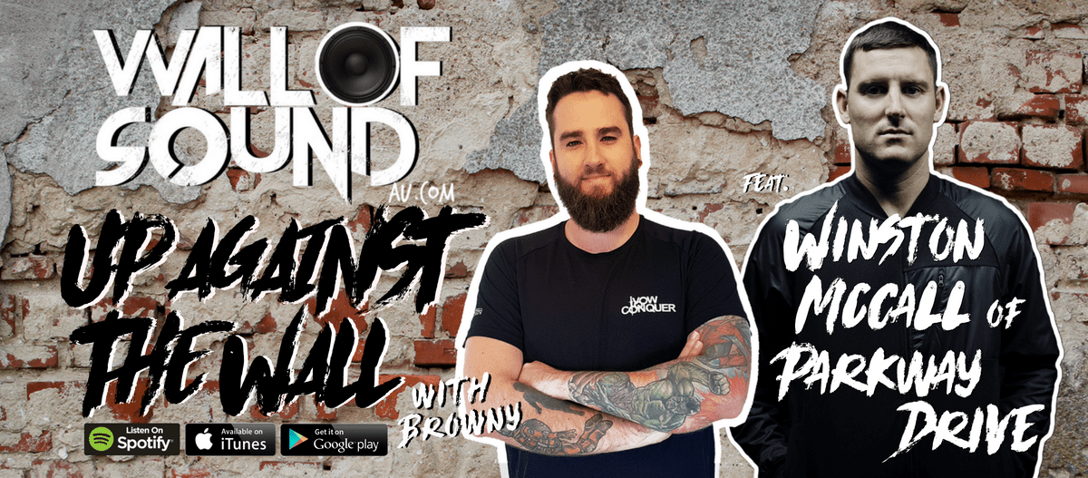 Wall of Sound: Up Against The Wall Episode #50 feat. Winston McCall of Parkway Drive is OUT NOW